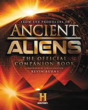 Ancient Aliens® - The Official Companion Book ebook by The Producers of Ancient Aliens