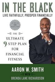 In the Black - Live Faithfully, Prosper Financially: The Ultimate 9-Step Plan for Financial Fitness ebook by Aaron W. Smith,Brenda Lane Richardson