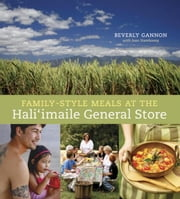 Family-Style Meals at the Hali'imaile General Store ebook by Beverly Gannon,Laurie Smith,Joan Namkoong