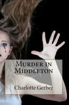 Murder in Middleton ebook by Charlotte Gerber