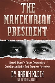 The Manchurian President - Barack Obama's Ties to Communists, Socialists and Other Anti-American Extremists ebook by Aaron Klein,Brenda J. Elliott