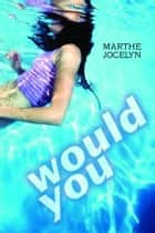 Would You eBook by Marthe Jocelyn