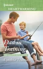 Dad in Training - A Clean Romance eBook by Cynthia Thomason