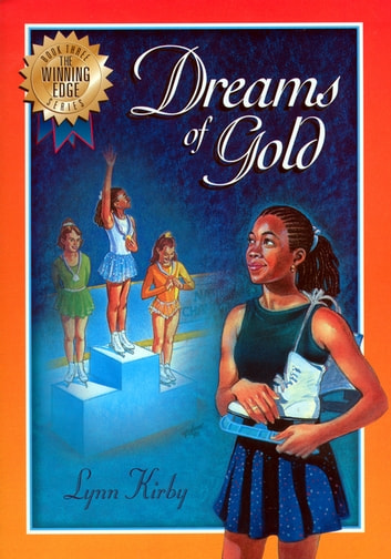 The Winning Edge Series: Dreams of Gold ebook by Lynn Kirby