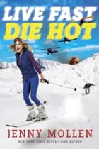 Live Fast Die Hot ebook by Jenny Mollen