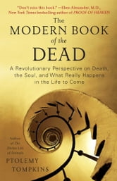 The Modern Book of the Dead - A Revolutionary Perspective on Death, the Soul, and What Really Happens in the Life to Come ebook by Ptolemy Tompkins