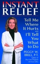 Instant Relief - Tell Me Where It Hurts and I'll Tell You What to Do ebook by Peggy Brill, Susan Suffes