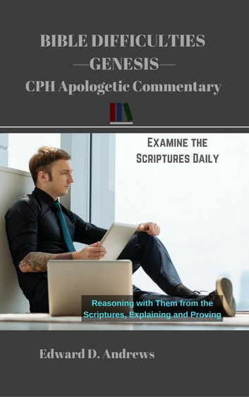 BIBLE DIFFICULTIES Genesis - CPH Apologetic Commentary ebook by Edward D. Andrews