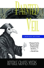 Painted Veil:The Second Baroque Mystery ebook by Myers, Beverle Graves