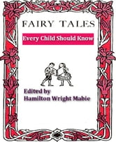 Fairy Tales Every Child Should Know ebook by Hamilton Wright Mabie, Editor
