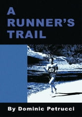 A RUNNER'S TRAIL ebook by Dominic Petrucci