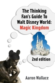 The Thinking Fan's Guide To Walt Disney World - Magic Kingdom ebook by Aaron Wallace