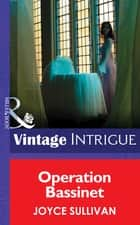 Operation Bassinet (Mills & Boon Intrigue) (The Collingwood Heirs, Book 5) ebook by Joyce Sullivan