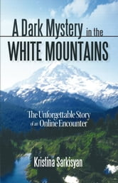 A Dark Mystery in the White Mountains - The Unforgettable Story of an Online Encounter ebook by Kristina Sarkisyan
