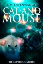Cat and Mouse ebook by A. M. Offenwanger