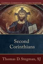 Second Corinthians (Catholic Commentary on Sacred Scripture) ebook by Thomas D. SJ Stegman,Peter Williamson,Mary Healy,Kevin Perrotta