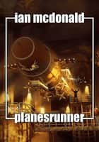 Planesrunner ebook by Ian McDonald
