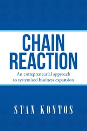 Chain Reaction - An Entrepreneurial Approach to Systemised Business Expansion ebook by Stan Kontos
