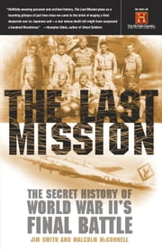 The Last Mission - The Secret History of World War II's Final Battle ebook by Jim Smith,Malcolm McConnell