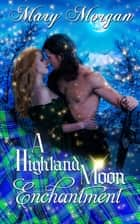 A Highland Moon Enchantment ebook by Mary  Morgan