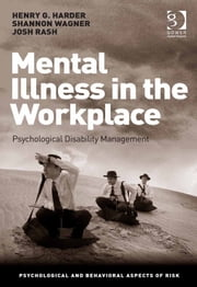 Mental Illness in the Workplace - Psychological Disability Management ebook by Shannon Wagner,Mr Josh Rash,Dr Henry G Harder,Professor Ronald J Burke,Prof Sir Cary L Cooper CBE