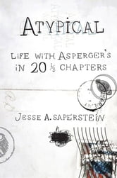 Atypical - Life with Asperger's in 20 1/3 Chapters ebook by Jesse A. Saperstein