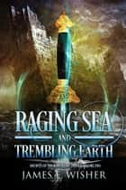Raging Sea and Trembling Earth - Disciples of the Horned One Trilogy Book 2 ebook by James E. Wisher