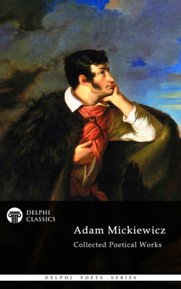 Delphi Collected Poetical Works of Adam Mickiewicz (Illustrated) ebook by Adam Mickiewicz