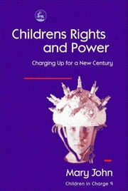Children's Rights and Power: Charging Up for a New Century ebook by John, Mary