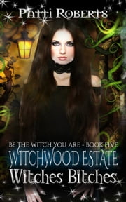 Witchwood Estate: Witches Bitches ebook by Patti Roberts