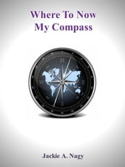 Where To Now My Compass ebook by Jackie Nagy