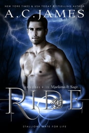 Ride: Maelíosa and Sage - Episodes 9-12 ebook by A.C. James