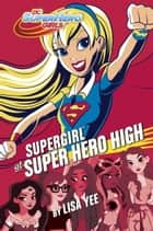 Supergirl at Super Hero High (DC Super Hero Girls) ebook by Lisa Yee, Random House