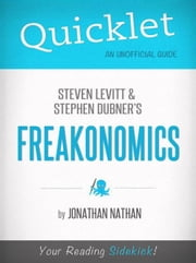 Quicklet on Freakonomics by Stephen D. Levitt & Stephan J. Dubner (CliffNotes-like Book Summary) ebook by Jonathan Nathan