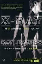 X-Ray: The Unauthorized Autobiography ebook by Ray Davies
