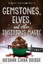 Gemstones, Elves, and Other Insidious Magic ebooks by Meghan Ciana Doidge