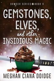 Gemstones, Elves, and Other Insidious Magic ebook by Meghan Ciana Doidge