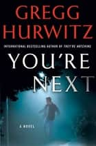 You're Next - A Thriller ebook by Gregg Hurwitz