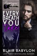 Every Breath You Take - A Rock Stars and Billionaires Romance ebook by