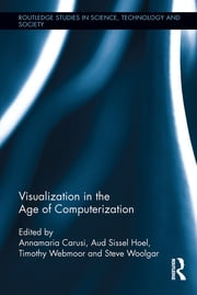 Visualization in the Age of Computerization ebook by Annamaria Carusi,Aud Sissel Hoel,Timothy Webmoor,Steve Woolgar