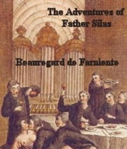 The Adventures Of Father Silas ebook by de Farniente,Beauregard
