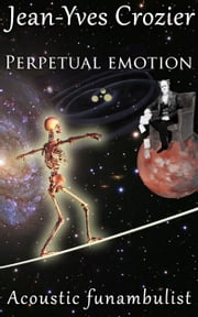 Perpetual emotion - Acoustic Funambulist ebook by Jean-Yves Crozier