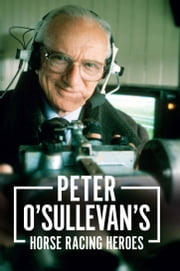 Peter O'Sullevan's Horse Racing Heroes ebook by Sir Peter O'Sullevan