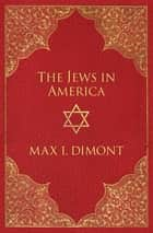 The Jews in America ebook by Max I. Dimont