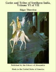 Castes and Tribes of Southern India, Volume VI of VII ebook by Edgar Thurston
