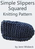 Simple Slippers Squared Knitting Pattern ebook by Jenn Wisbeck