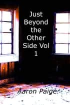Just Beyond the Other Side Vol 1 - Just Beyond the Other Side, #1 ebook by Aaron Paige