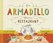 If an Armadillo Went to a Restaurant ebook by Ellen Fischer,Laura Wood