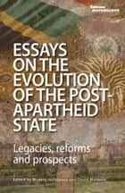 Essays on the Evolution of the Post-Apartheid State - Legacies, Reforms and Prospects ebook by Mcebisi Ndletyana, Mapungubwe Institute for Strategic Reflection (MISTRA)