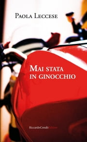 Mai stata in ginocchio ebook by Paola Leccese